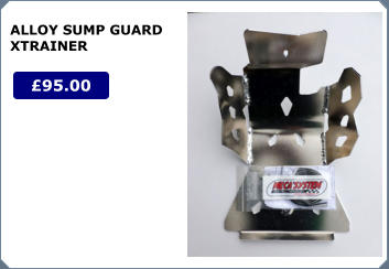 £95.00 ALLOY SUMP GUARD XTRAINER